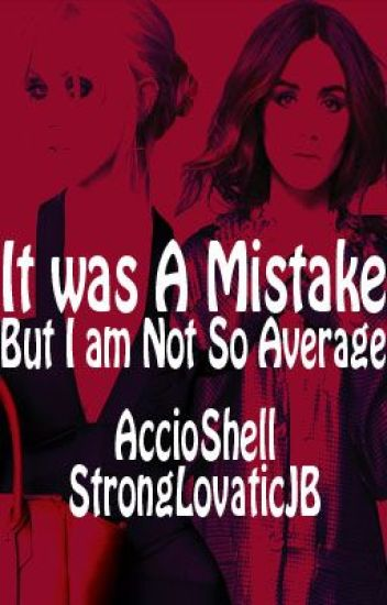 It was A Mistake But I am Not so Average