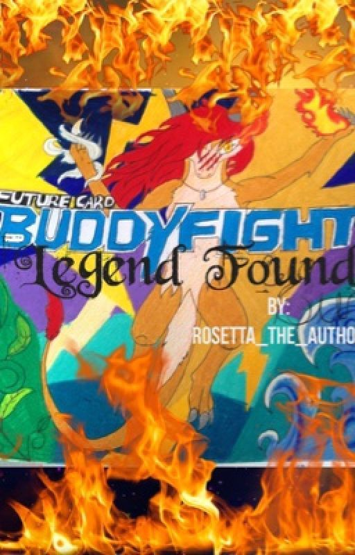 Future Card Buddyfight: Legend Found (fanfic) by Rosetta_The_Author