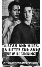 Tristan and Miles: A Bitter End And New Beginning by mattjklol