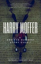 Harry Moffer & the Dumbest Story Ever! by Princess_Toy_Nerd