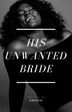 His Unwanted Bride (BWWM) by Chyica