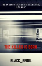 The KILLER is BORN (EDITING) by Black_Seoul