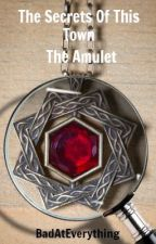 The Secrets of This Town - The Amulet by BadAtEverything