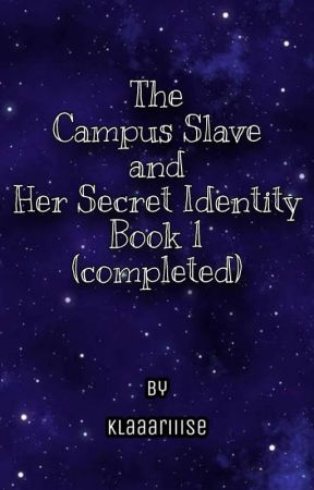 The Campus Slave And Her Secret Identity Book 1  (COMPLETED) by Klaaariiise