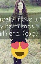 Crazily Inlove With My friend's Girlfriend (gxg)(on-going) by CrazeTine17