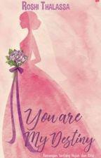 You are My Destiny by RoshiThalassa