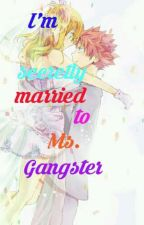I'm Secretly Married To Ms. Gangster [Revising] by YlaNicole