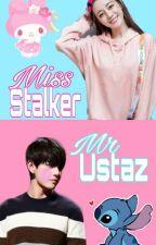 Miss Stalker Mr Ustaz by ArianaNabella