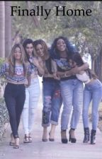 Finally Home | Fifth Harmony Fanfiction by ayyits5HC