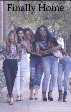 Finally Home   Fifth Harmony Fanfiction by ayyits5HC