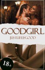GoodGirl 18+ /Átírás Alatt / by justlifeisgood