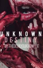 Unknown Destiny by TheDevilYouKnow_x