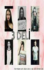 3 DELİ *2* İNTİKAM (Tamamlandı) by Morbidd_Angel