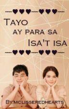 Tayo ay para sa Isa't isa by mclisseredhearts