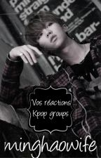 Vos réactions - Kpop groups by minghaowife