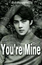 You're Mine [EXO SEHUN FF] by juliaticasanova1294