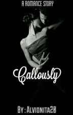 Callously by Alvionita20