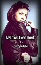 Last Year Heart Break by unforgivenwedux