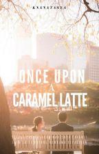 Once Upon A Caramel Latte by knanatasya