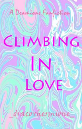 Climbing in Love by _dracoxhermione_