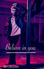 Believe in you (Ziam)✔ by Jeziam