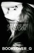 Just Give Me A Reason [On Hold]  by booklover_G