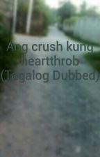 Ang crush kung heartthrob (Tagalog Dubbed) by JonabelFernandez5