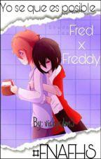 Yo se que es posible (Frededdy) #FNAFHS [TERMINADA] (Editando) by vickycdm5