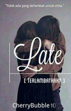 Late (terlambatkah? by Cherrybubble10