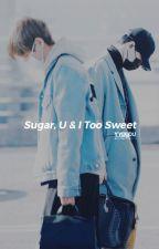 [YoonTae] [LongFic] Chúng Ta / Sugar, U&I Too Sweet - YYDuDu by YYDuDu