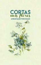Cortas mis flores by UnSimpleLectorComun