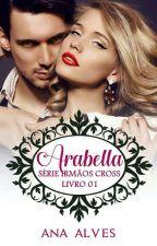 Arabella - Série Irmãos Cross (1°) by Ana____Alves