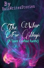 The War For Magic (A Team Crafted Fanfic) by RainWritezStoriez