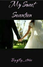 My Sweet Seventeen by githy_stories