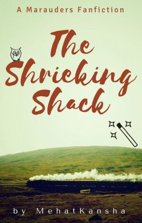 The Shrieking Shack || The Marauders (Book 1) by MehatKansha