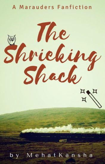 The Shrieking Shack || The Marauders (Book 1)