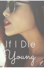 If I Die Young..(Book 1) by InfinityLove29
