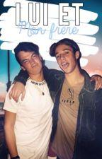 Lui et mon frère |Tome 1| by JustMoiQ