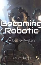 Becoming Robotic [EDITING!] by FutureNight1