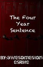 The Four Year Sentence  by awesomestoriesRlife