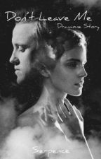 Don't leave me [Dramione Story] by Serpence