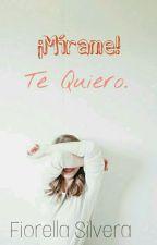 ¡Mírame! Te quiero.  by FioSilveraUy