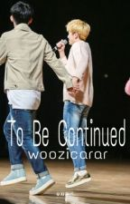 To Be Continued (JiCheol) by woozicarat