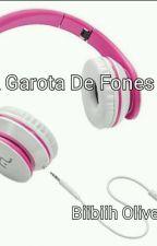 A Garota De Fones! by Biibiih_Oliveira