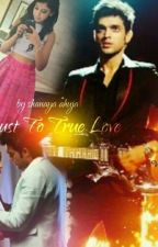 Lust to true love ( Completed) by ShanayaAhuja
