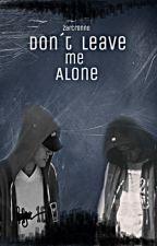 Don't Leave me Alone  || Zarcronno by MeliisaZ4E