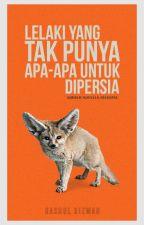 LELAKI YANG TAK PUNYA APA UNTUK DIPERSIA by HasrulRizwan