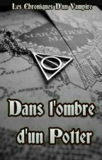 Dans l'ombre d'un Potter- Fan fiction d'Harry Potter by ChroniquesDunVampire