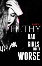 Filthy - Bad girls do it worse by LadyPink008