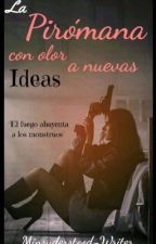 La pirómana con olor a nuevas ideas by Misunderstood-Writer